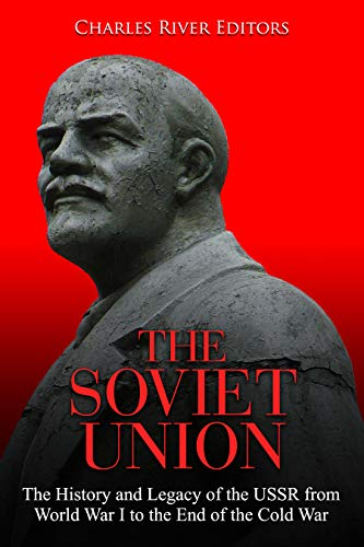 The Soviet Union: The History and Legacy of the USSR from World War I to the End of the Cold War
