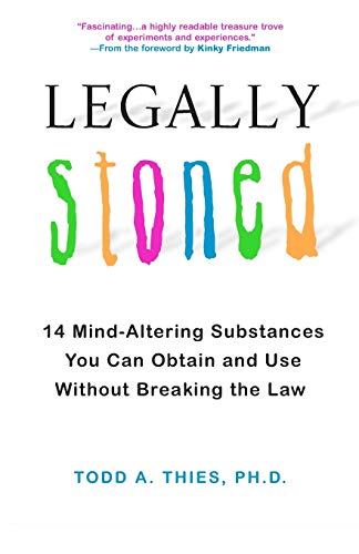 Legally Stoned:: 14 Mind-Altering Substances You Can Obtain and Use Without Breaking the Law (Citadel Underground Reference)