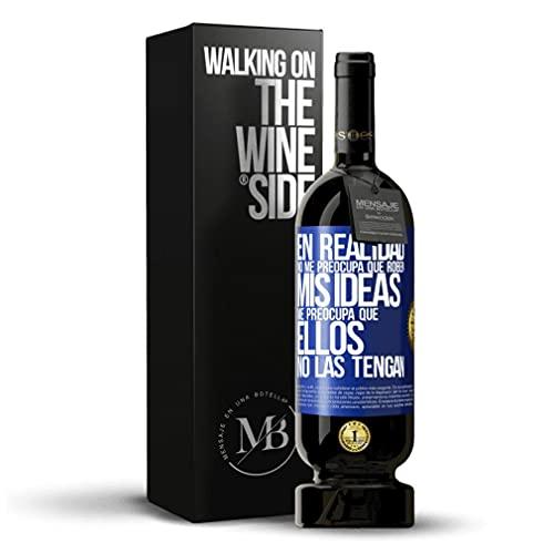 «En realidad no me preocupa que roben mis ideas me preocupa que ellos no las tengan» Mensaje en una Botella. Vino Tinto Premium Reserva MBS Martín Berasategui System. Etiqueta Azul PERSONALIZABLE.