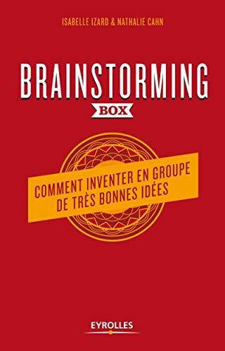 Brainstorming box : Comment inventer en groupe de très bonnes idées: Comment inventer en groupe de très bonnes idées. Un guide théorique et pratique ... une clé usb avec modèles et check-lists.
