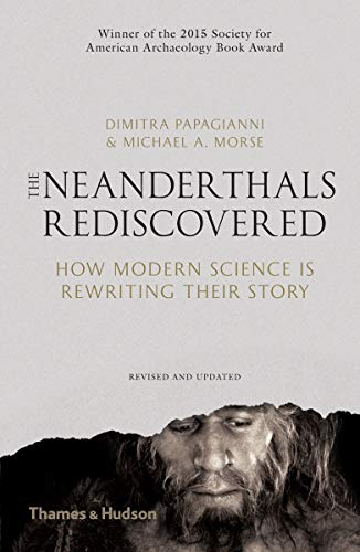 Neanderthals Rediscovered: How Modern Science Is Rewriting Their Story (Revised and Updated Edition)