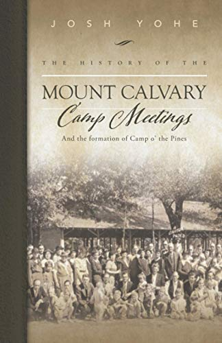 Compare Textbook Prices for The History of the Mount Calvary Camp Meeting: And the Formation of Camp o' the Pines  ISBN 9798574907115 by Yohe, Mr Josh,Yohe, Mrs. Michala,Hicks, Mrs. Kaitlin,Sill, Mr. Caleb