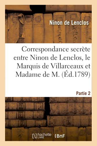 Correspondance secrète entre Ninon de Lenclos, le Marquis de Villarceaux et Madame de M. Partie 2 (Litterature)