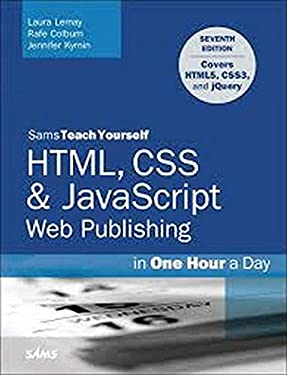 HTML, CSS & JavaScript Web Publishing in One Hour a Day, Sams Teach Yourself: Covering HTML5, CSS3, and jQuery (7th Edition)