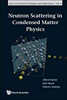 Neutron Scattering in Condensed Matter Physics (Series on Neutron Techniques and Applications)