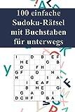 100 einfache Sudoku-Rätsel mit Buchstaben für unterwegs: Für Anfänger und Kinder geeignet / Alternative zum normalen Sudoku / Tolles Geschenk für ... für unterwegs (Sudoku...