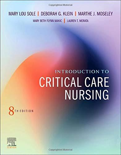 Compare Textbook Prices for Introduction to Critical Care Nursing 8 Edition ISBN 9780323641937 by Sole PhD  RN  CCNS  CNL  FAAN  FCCM, Mary Lou,Klein MSN  RN  APRN-BC  CCRN  FAHA  FAAN, Deborah Goldenberg,Moseley PhD  RN  CCRN-K  CCNS  VHA-CM, Marthe J.