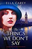 The Things We Don't Say: Gripping and heartbreaking historical fiction