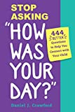 Stop Asking 'How Was Your Day?': 444 Better Questions to Help You Connect with Your Child