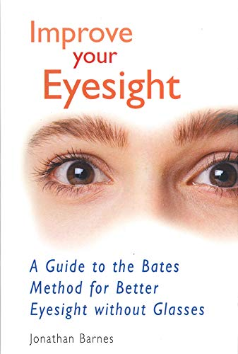 Improve Your Eyesight: A Guide to the Bates Method for Better Eyesight without Glasses (English Edition)