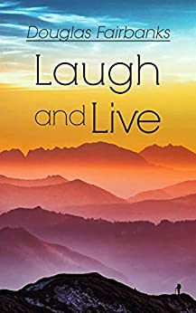 Laugh and Live: Self-Help Guide to a Joyful Life by [Douglas Fairbanks]