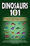 Dinosaurs 101: What Everyone Should Know about Dinosaur Anatomy, Ecology, Evolution, and More
