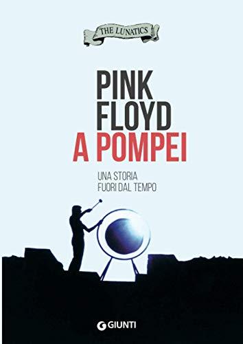 Pink Floyd a Pompei: Una storia fuori dal tempo