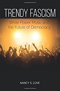 Trendy Fascism: White Power Music and the Future of Democracy (SUNY series in New Political Science)