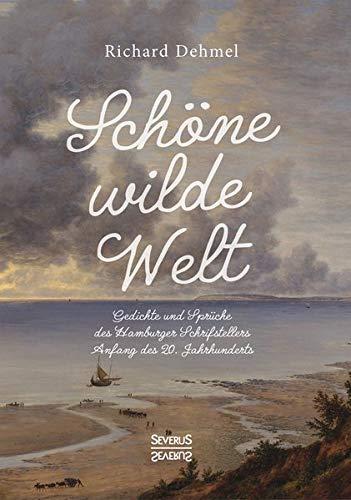 Schöne wilde Welt: Gedichte und Sprüche des Hamburger Schrifstellers Anfang des 20. Jahrhunderts