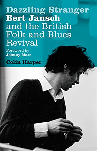 Dazzling Stranger: Bert Jansch and the British Folk and Blues Revival (English Edition)