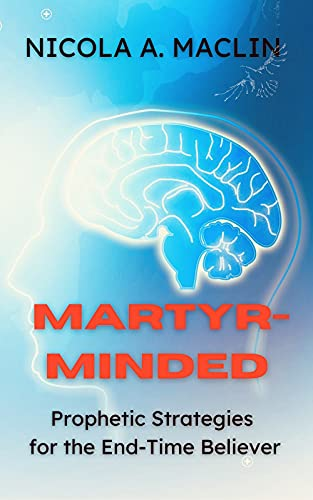 Martyr-Minded: Prophetic Strategies for the End-Time Believer
