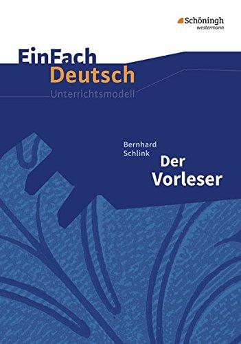 EinFach Deutsch Unterrichtsmodelle: Bernhard Schlink: Der Vorleser: Mit Materialien zum Film. Gymnasiale Oberstufe