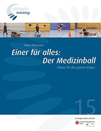 Einer für alles: Der Medizinball: Fitness für den ganzen Körper (Philippka-Training)