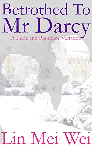 Betrothed to Mr Darcy: A Pride and Prejudice Variation Romance by [Mei Wei Lin]