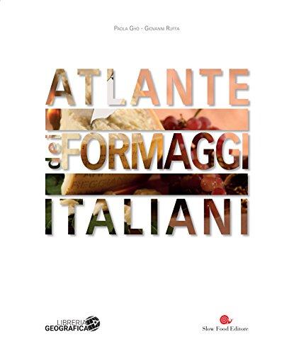 Atlante dei formaggi italiani. Ediz. a colori