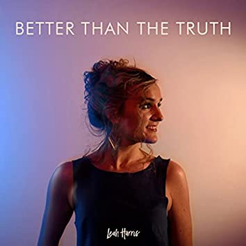 Better Than the Truth
