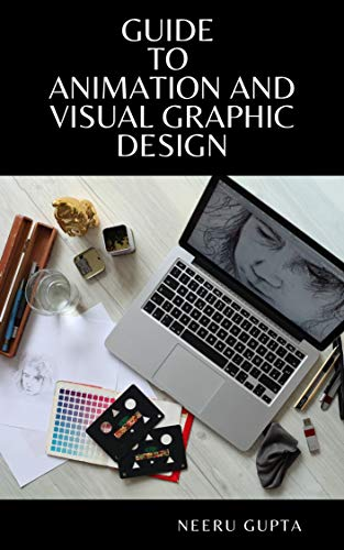 GUIDE TO ANIMATION AND VISUAL GRAPHIC DESIGN (English Edition)