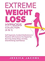 Extreme Weight Loss Hypnosis Collection (4 in 1): Self-Hypnosis, Guided Meditations& Positive Affirmations For Rapid Fat Burning, Deep Sleep, Anxiety, Overthinking, Confidence