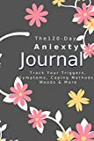 """THE 120 DAY ANXIETY JOURNAL: Notebook with lined pages 6"""" x 9"""" perfect for everyday use   Track Your Triggers, Symptoms, Coping Methods, Moods & More: ... Tracker & Logbook for Daily Stress Management"""