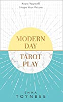 Modern Day Tarot Play: Know Yourself, Shape Your Life