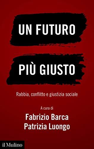 Un futuro più giusto: Rabbia, conflitto e giustizia sociale (Contemporanea) (Italian Edition)