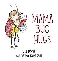 Mama Bug Hugs