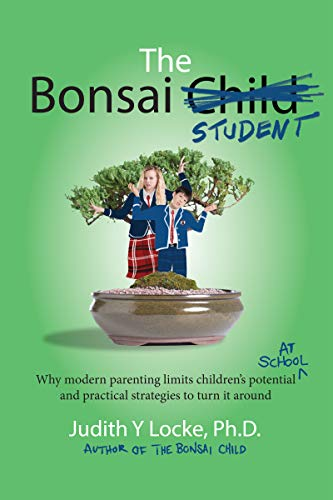 The Bonsai Student: Why modern parenting limits children's potential at school and practical strategies to turn it around