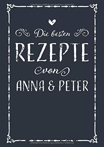 Die besten Rezepte von Anna & Peter: A4 Rezeptbuch zum Selberschreiben mit Inhaltsverzeichnis | Personalisiertes Kochbuch für Paare zum Eintragen von ... den Partner zum Geburtstag zu Weihnachten
