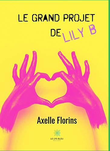 Le grand projet de Lily B: Roman (LE LYS BLEU)