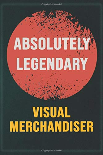 Absolutely Legendary Visual Merchandiser: Cool Gift Notebook for A Visual Merchandiser: Boss, Coworkers, Colleagues, Friends - 120 Pages 6x9 Inch Composition White Blank Lined, Matte Finish.