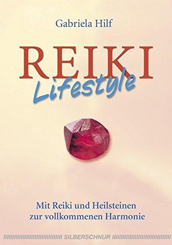 Reiki-Lifestyle - Mit Reiki und Heilsteinen zur vollkommenen Harmonie