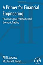 A Primer for Financial Engineering: Financial Signal Processing and Electronic Trading