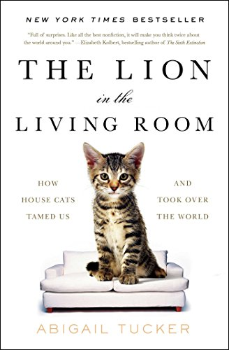 The Lion in the Living Room: How House Cats Tamed Us and Took Over the World