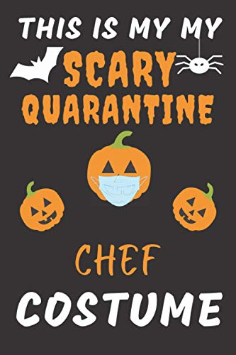 THIS IS MY SCARY QUARANTINE CHEF COSTUME: Funny Halloween Gift Idea For CHEF. Coworker Anniversary Gift Better Than A Card. Office Gifts For Colleague ... Journal Notebook 6x9 College Rulled 120 Pages