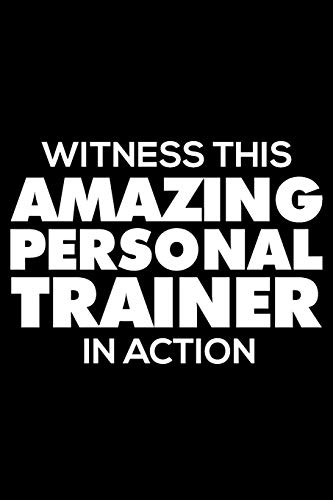 Witness This Amazing Personal Trainer In Action: Funny Writing Notebook, Journal For Work, Daily Diary, Planner, 6x9 Ruled, Organizer for Personal Trainer, Fitness