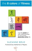 The 8 Colors of Fitness: Discover Your Color-Coded Fitness Personality and Create an Exercise Program You'll Never Quit!