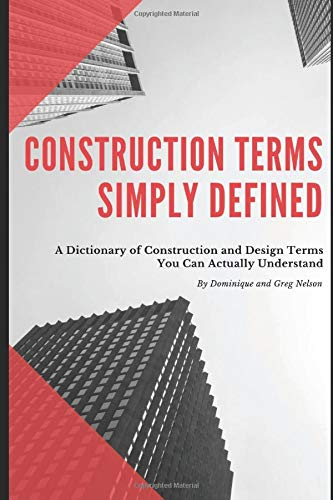 Compare Textbook Prices for Construction Terms Simply Defined: A Dictionary of Construction and Design You Can Actually Understand  ISBN 9798606203895 by Nelson, Dominique and Greg