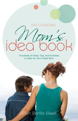 Christian Mom's Idea Book (Revised Edition), The: Hundreds of Ideas, Tips, and Activities to Help You Be a Great Mom by Ellen Banks Elwell (2008-02-26)