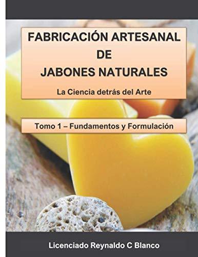 Fabricación Artesanal de Jabones Naturales: La Ciencia detrás del Arte: 1 (Fundamentos...