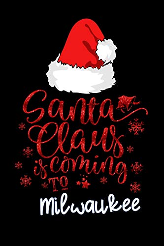 santa claus is coming to Milwaukee: Lined Notebook / Diary / Journal To Write In 6'x9' for Christmas holiday gift for Women, Men and kids who love santa Elf