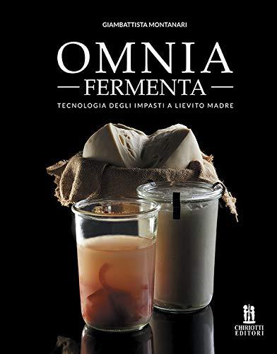 Omnia fermenta. Tecnologia degli impasti a lievito madre
