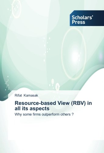 Resource-based View (RBV) in all its aspects: Why some firms outperform others ?