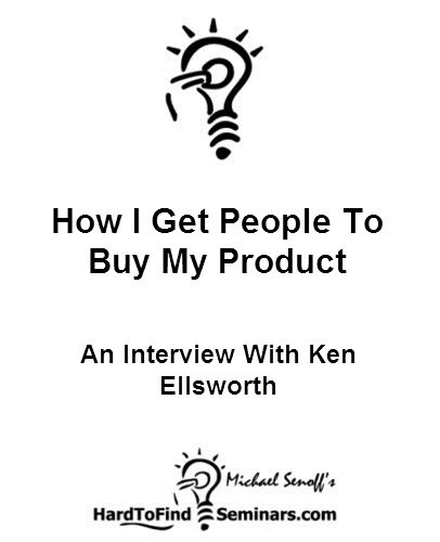 How I Get People To Buy My Product: An Interview With Ken Ellsworth