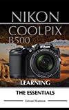 Nikon Coolpix B500: Learning the Essentials